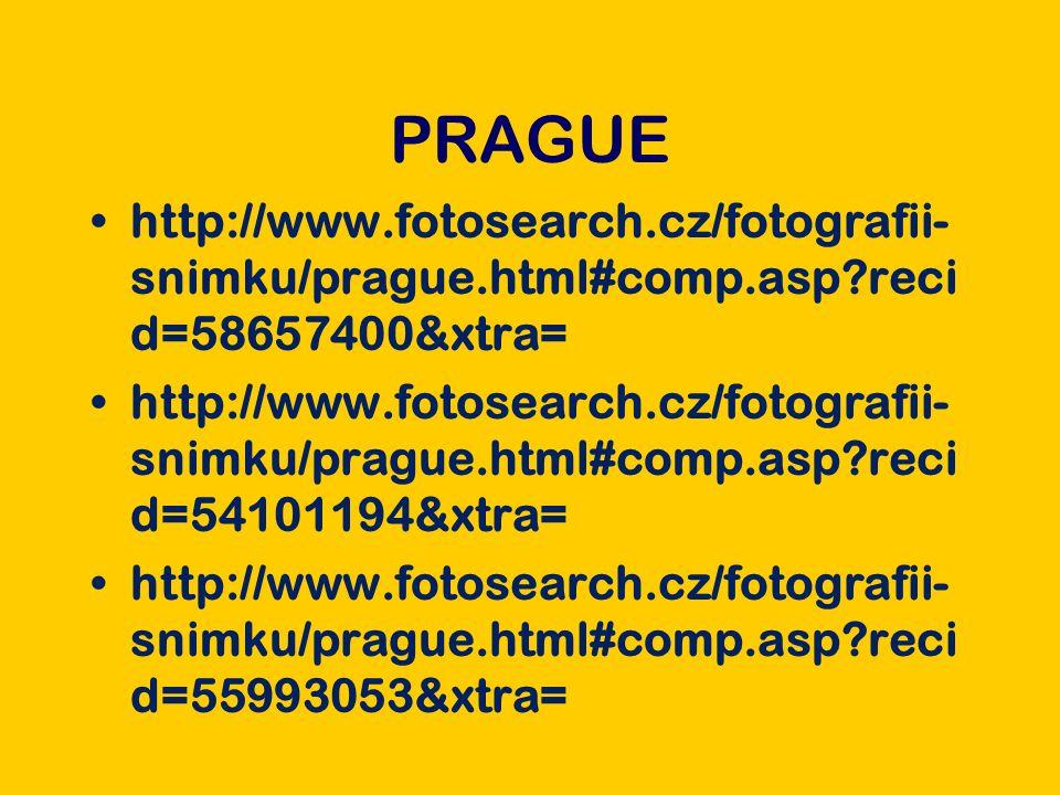 PRAGUE http://www.fotosearch.cz/fotografii- snimku/prague.html#comp.asp reci d=58657400&xtra= http://www.fotosearch.cz/fotografii- snimku/prague.html#comp.asp reci d=54101194&xtra= http://www.fotosearch.cz/fotografii- snimku/prague.html#comp.asp reci d=55993053&xtra=