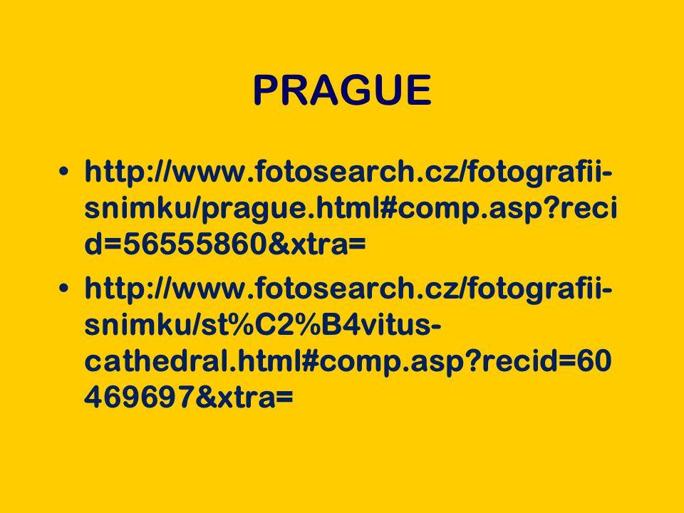 PRAGUE http://www.fotosearch.cz/fotografii- snimku/prague.html#comp.asp?reci d=56555860&xtra= http://www.fotosearch.cz/fotografii- snimku/st%C2%B4vitus- cathedral.html#comp.asp?recid=60 469697&xtra=