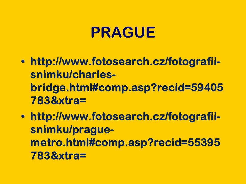 PRAGUE http://www.fotosearch.cz/fotografii- snimku/charles- bridge.html#comp.asp recid=59405 783&xtra= http://www.fotosearch.cz/fotografii- snimku/prague- metro.html#comp.asp recid=55395 783&xtra=