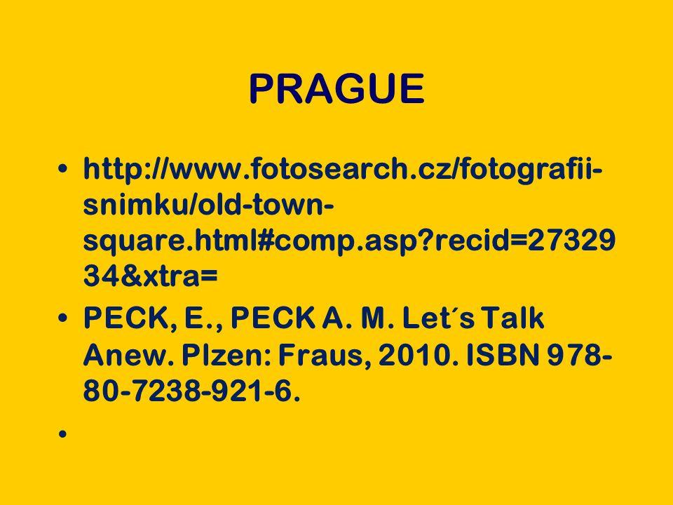 PRAGUE http://www.fotosearch.cz/fotografii- snimku/old-town- square.html#comp.asp?recid=27329 34&xtra= PECK, E., PECK A.