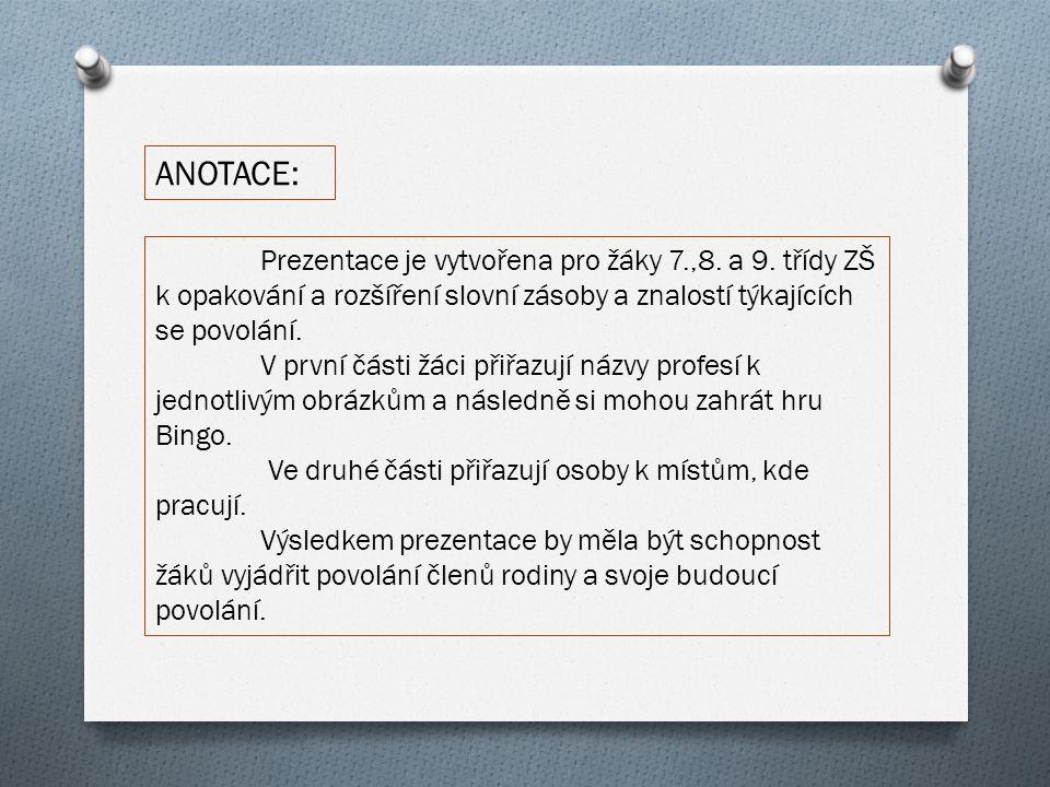 ANOTACE: Prezentace je vytvořena pro žáky 7.,8. a 9.
