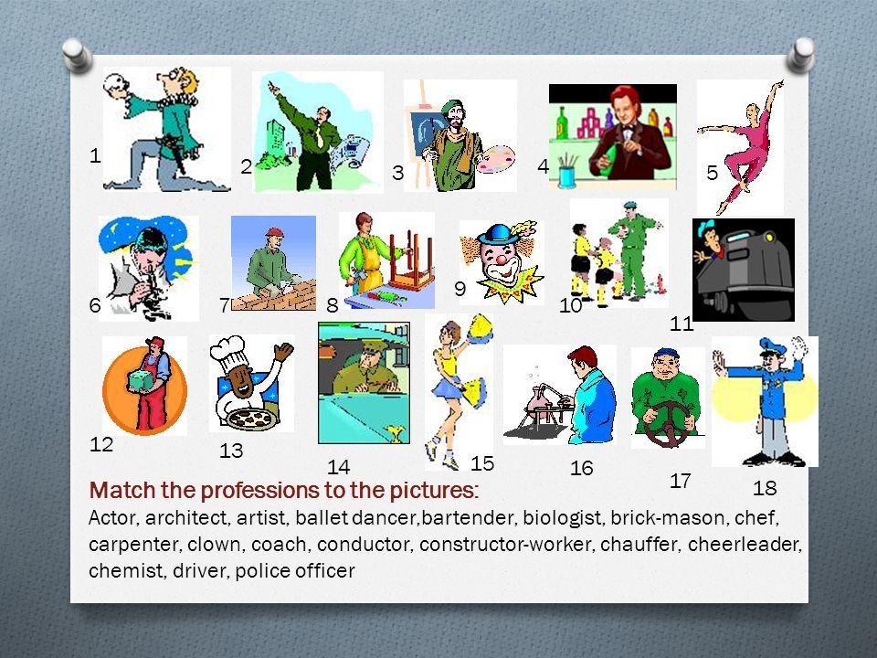 Farmer, fireman, flight attendant, gardener, hair stylist, juggler, magician, mechanic, miner, movie star, musician, optometrist, business man, nurse, pilot, professor, ranger, robber 1 23 4 5 6 78910 11 12 13 14 15 1617 18