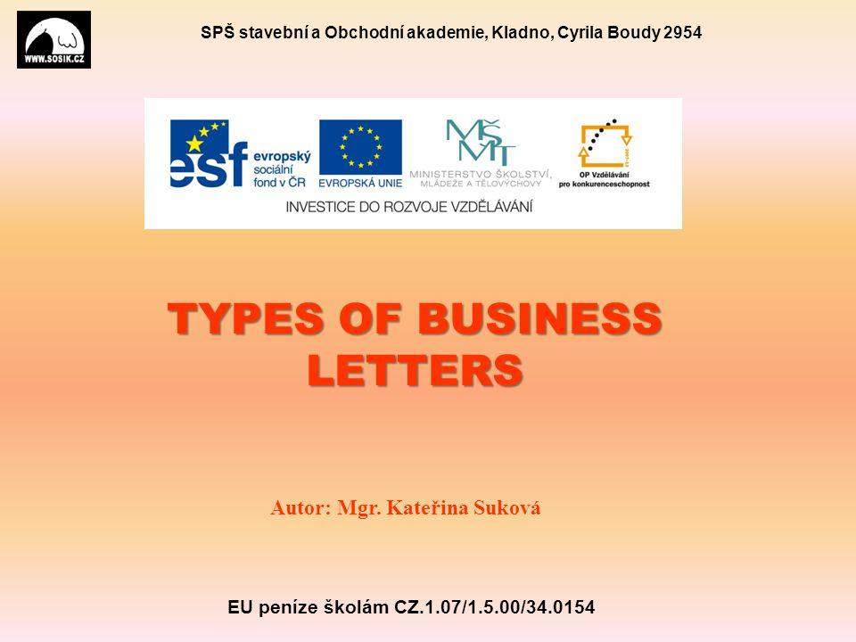SPŠ stavební a Obchodní akademie, Kladno, Cyrila Boudy 2954 TYPES OF BUSINESS LETTERS Autor: Mgr.