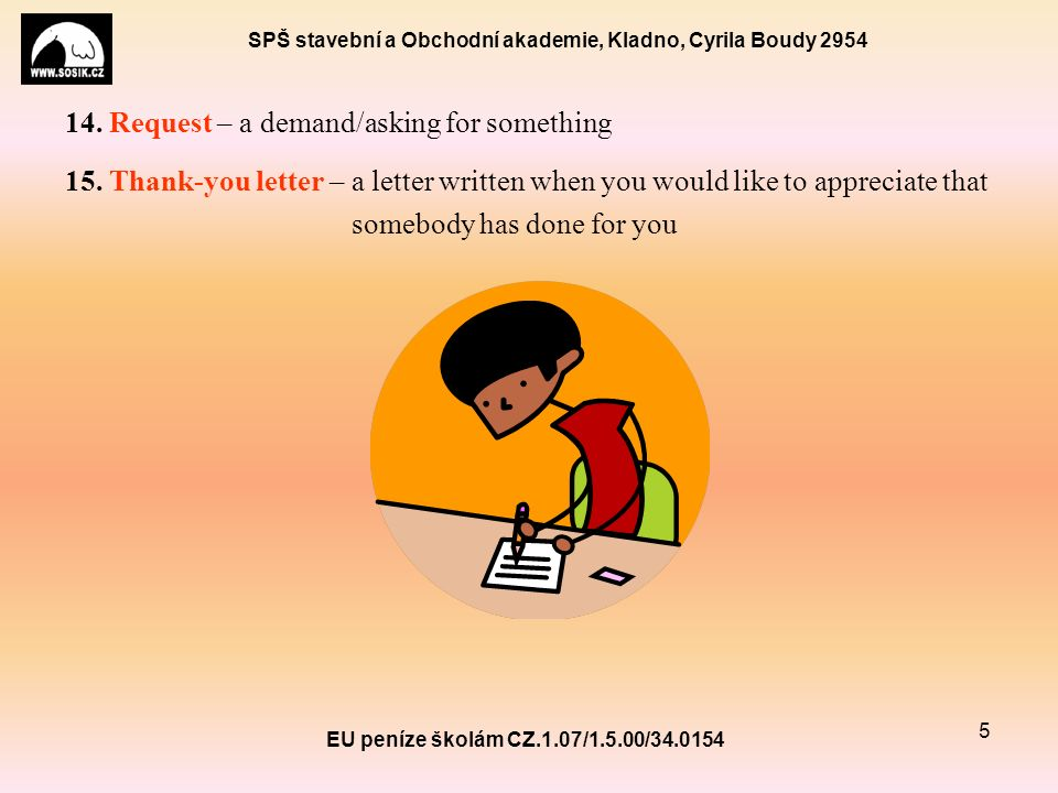 SPŠ stavební a Obchodní akademie, Kladno, Cyrila Boudy 2954 14. Request – a demand/asking for something 15. Thank-you letter – a letter written when y