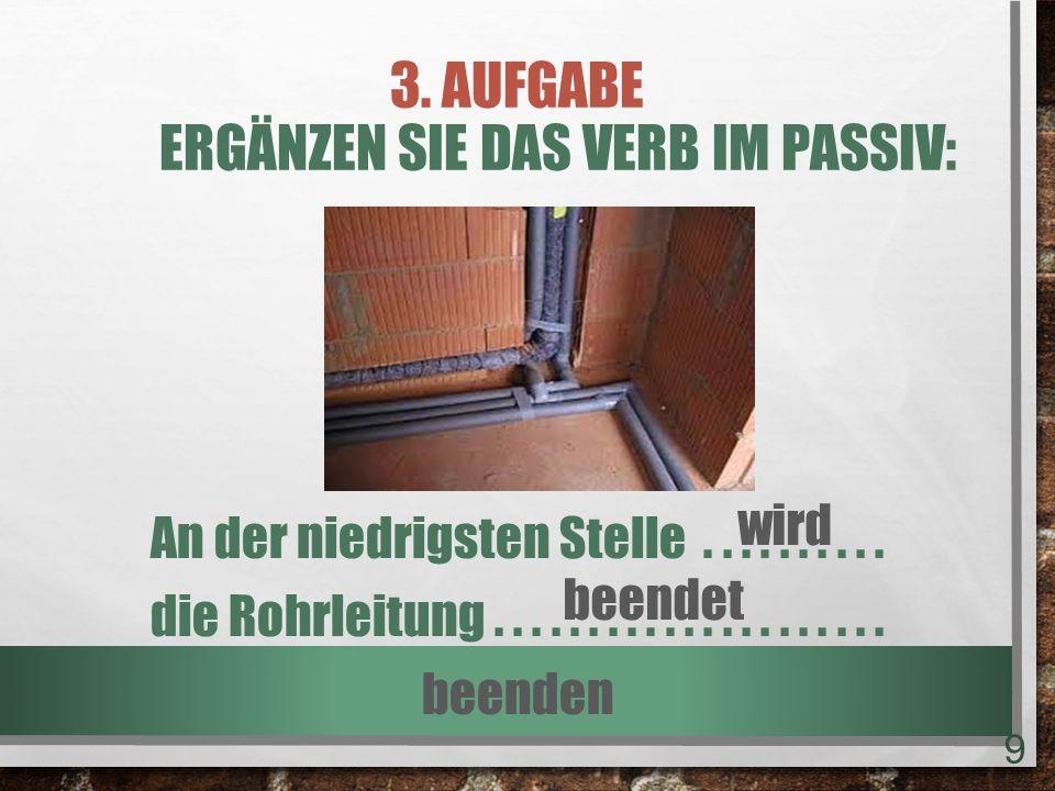 3.AUFGABE ERGÄNZEN SIE DAS VERB IM PASSIV: Das System..........