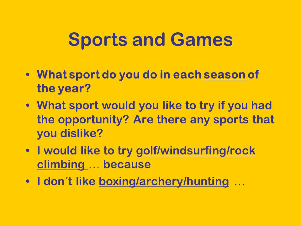 Sports and Games Would you rather play sports or watch games on TV.