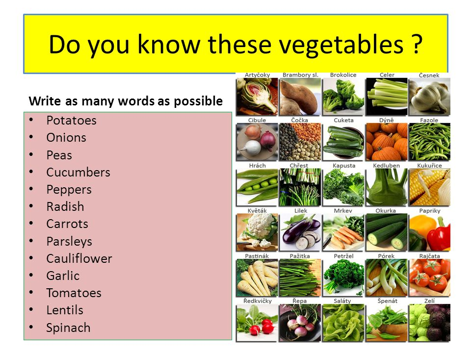 Do you know these vegetables ? Write as many words as possible Potatoes Onions Peas Cucumbers Peppers Radish Carrots Parsleys Cauliflower Garlic Tomat