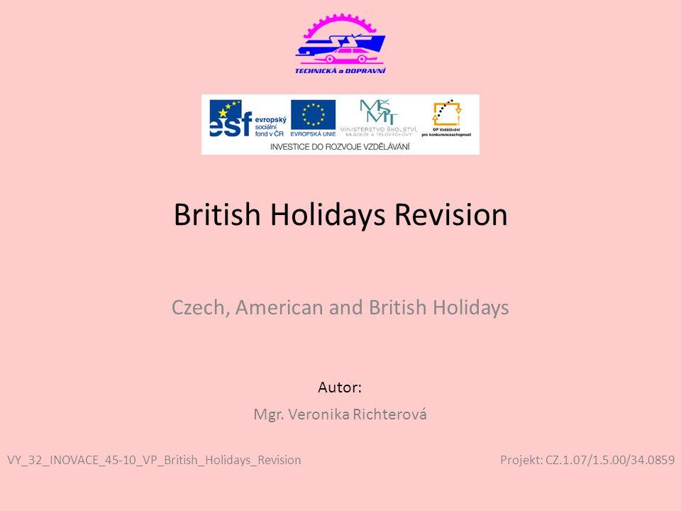 Projekt: CZ.1.07/1.5.00/34.0859 Autor: British Holidays Revision Czech, American and British Holidays VY_32_INOVACE_45-10_VP_British_Holidays_Revision Mgr.