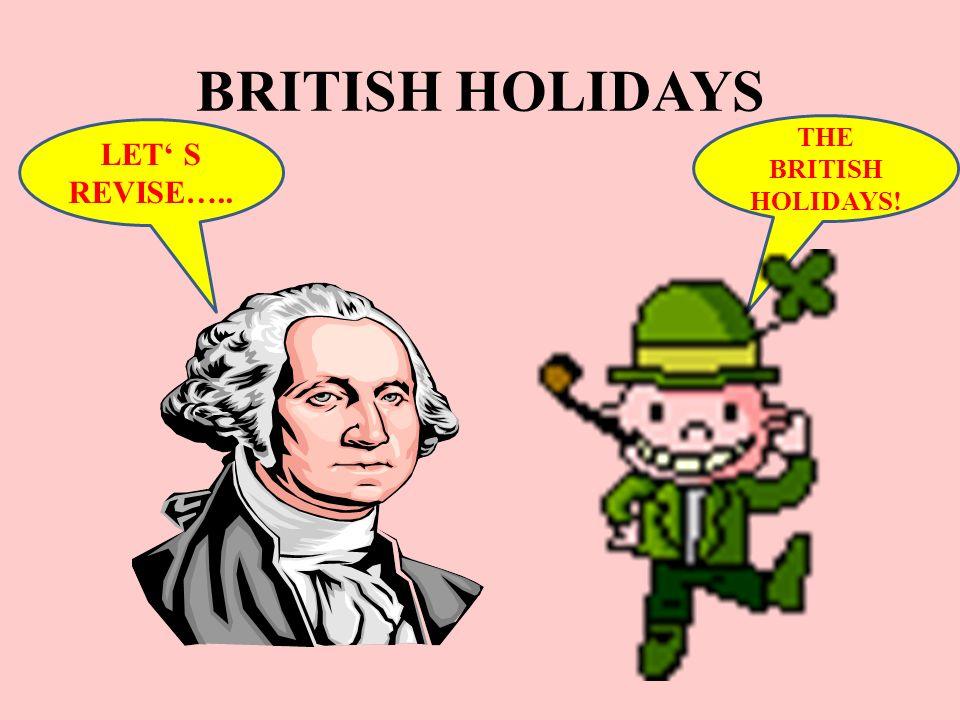 BRITISH HOLIDAYS LET' S REVISE….. THE BRITISH HOLIDAYS!