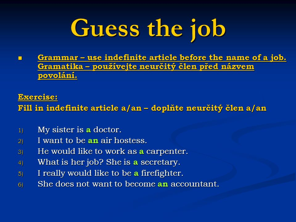 Guess the job Grammar – use indefinite article before the name of a job.