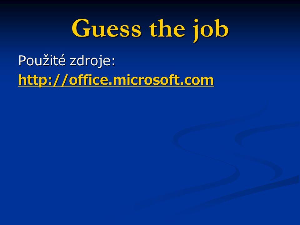 Guess the job Použité zdroje: http://office.microsoft.com