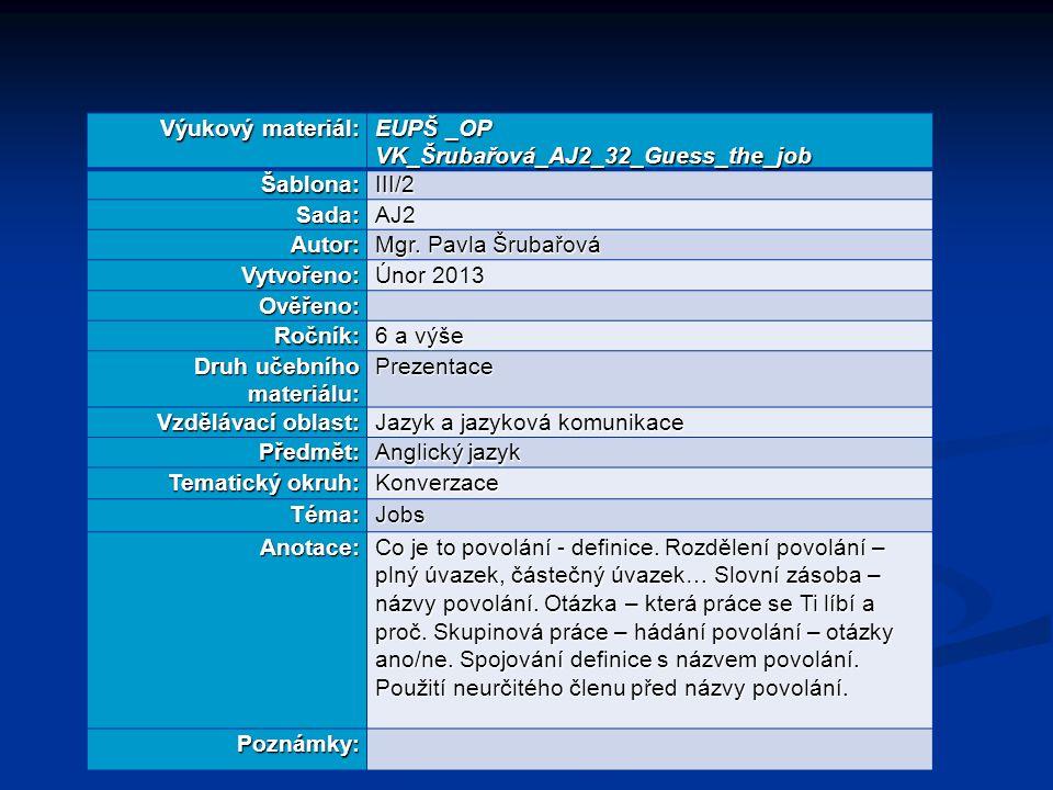 Výukový materiál: EUPŠ _OP VK_Šrubařová_AJ2_32_Guess_the_job Šablona:III/2 Sada:AJ2 Autor: Mgr.