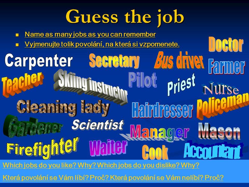 Guess the job Name as many jobs as you can remember Name as many jobs as you can remember Vyjmenujte tolik povolání, na která si vzpomenete.