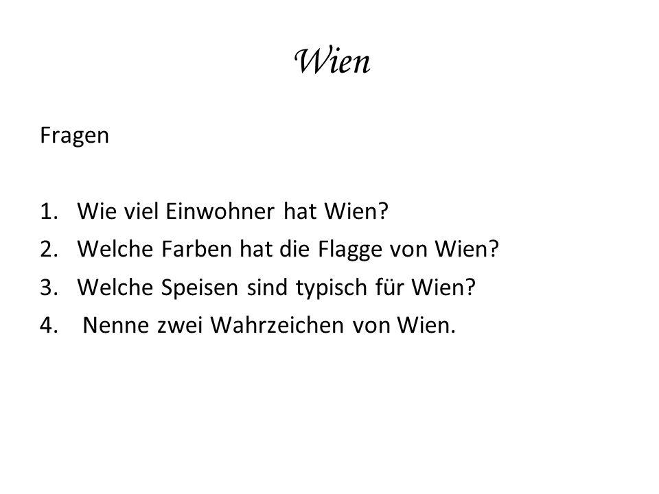 Wien Fragen 1.Wie viel Einwohner hat Wien. 2.Welche Farben hat die Flagge von Wien.