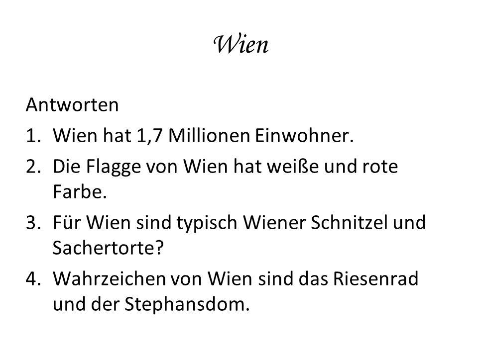 Wien Antworten 1.Wien hat 1,7 Millionen Einwohner.