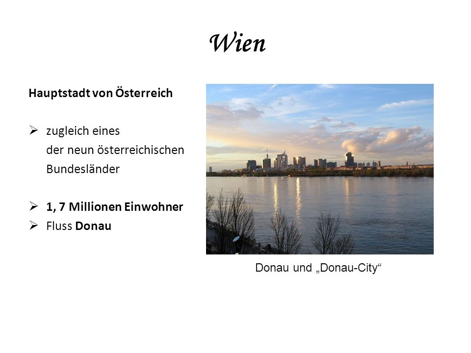 """Wien Hauptstadt von Österreich  zugleich eines der neun österreichischen Bundesländer  1, 7 Millionen Einwohner  Fluss Donau Donau und """"Donau-City"""