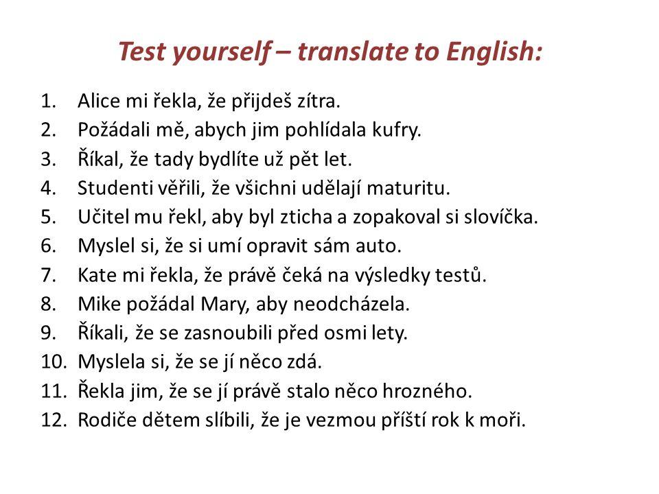 Test yourself – translate to English: 1.Alice mi řekla, že přijdeš zítra.
