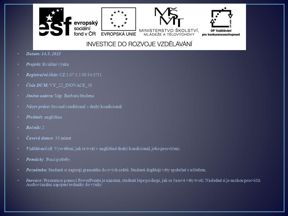 Datum: 14.5. 2013 Projekt: Kvalitní výuka Registrační číslo: CZ.1.07/1.5.00/34.0731 Číslo DUM: VY_22_INOVACE_56 Jméno autora: Mgr. Barbora Studena Náz