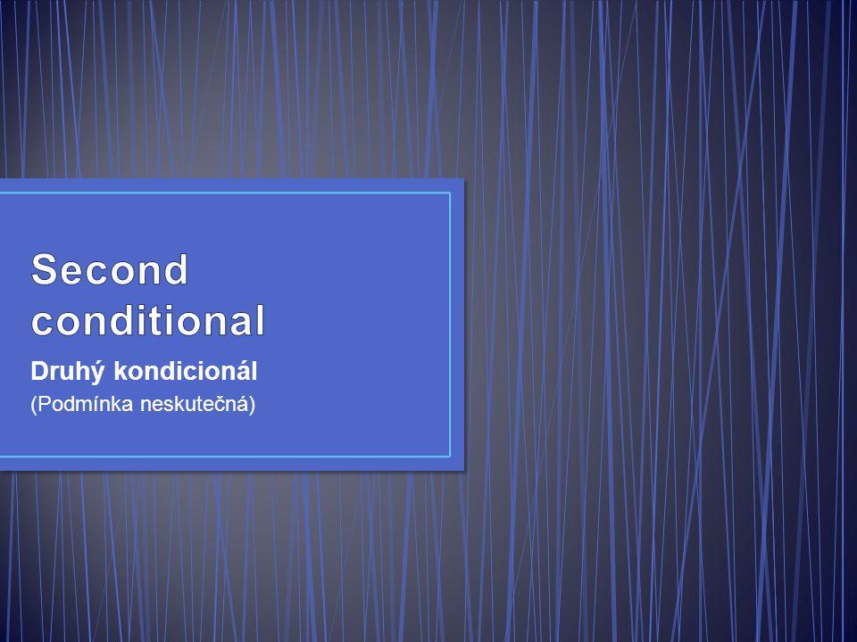 Používáme ho k označení hypotetických věcí/stavů/situací souvisejících s přítomností nebo budoucností.