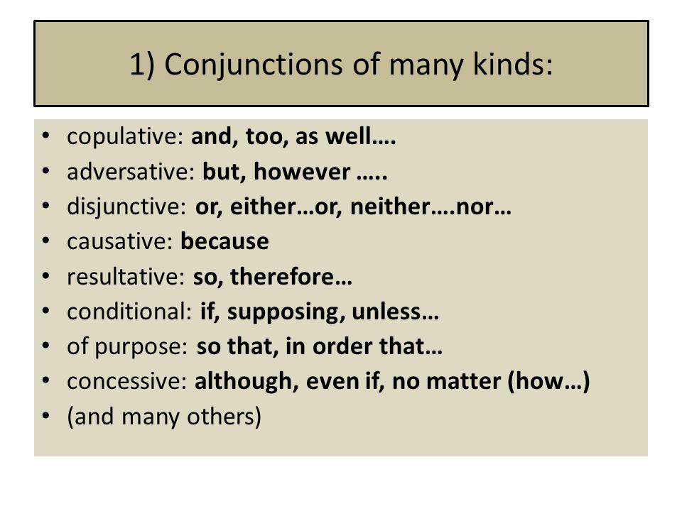 1) Conjunctions of many kinds: copulative: and, too, as well….