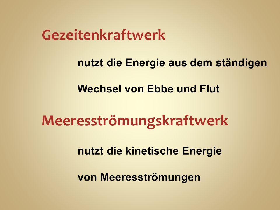 Gezeitenkraftwerk nutzt die Energie aus dem ständigen Wechsel von Ebbe und Flut nutzt die kinetische Energie von Meeresströmungen Meeresströmungskraftwerk