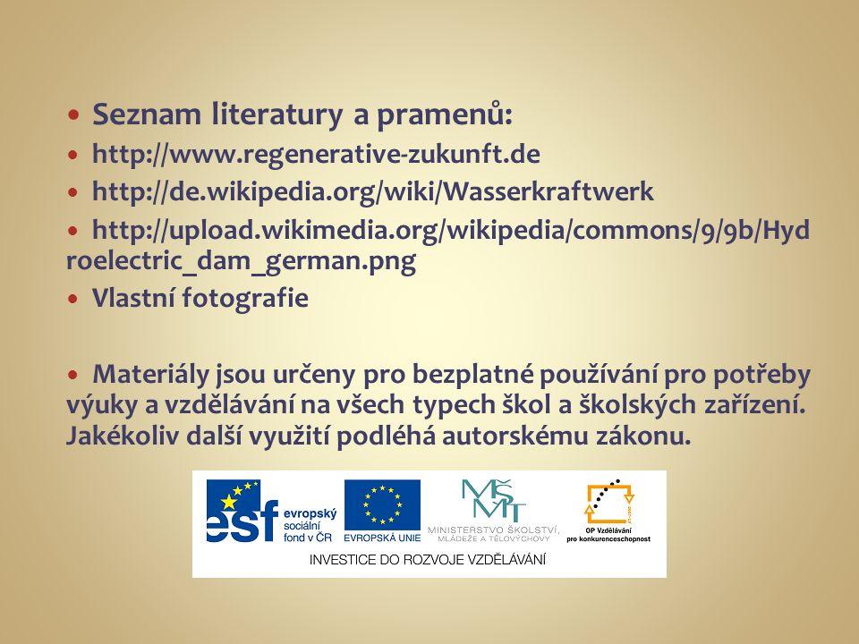 Seznam literatury a pramenů: http://www.regenerative-zukunft.de http://de.wikipedia.org/wiki/Wasserkraftwerk http://upload.wikimedia.org/wikipedia/commons/9/9b/Hyd roelectric_dam_german.png Vlastní fotografie Materiály jsou určeny pro bezplatné používání pro potřeby výuky a vzdělávání na všech typech škol a školských zařízení.