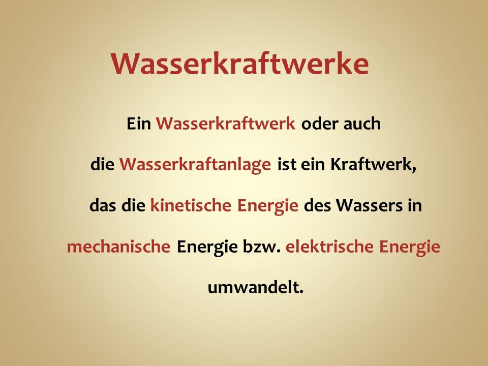 Wasserkraftwerke Ein Wasserkraftwerk oder auch die Wasserkraftanlage ist ein Kraftwerk, das die kinetische Energie des Wassers in mechanische Energie bzw.