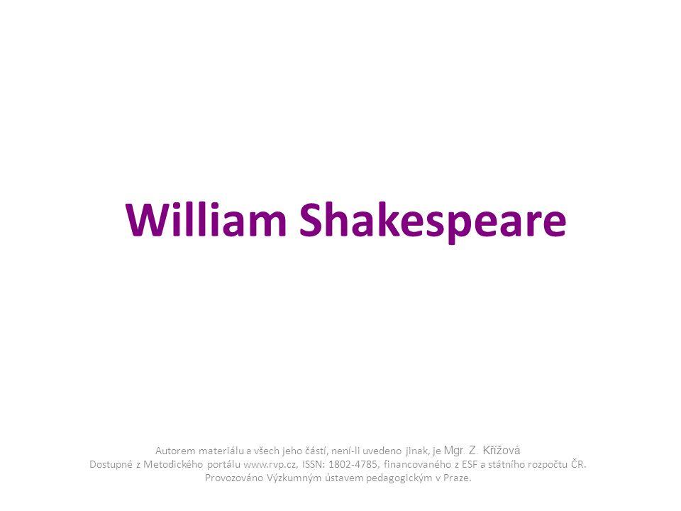 William Shakespeare Autorem materiálu a všech jeho částí, není-li uvedeno jinak, je Mgr. Z. Křížová Dostupné z Metodického portálu www.rvp.cz, ISSN: 1