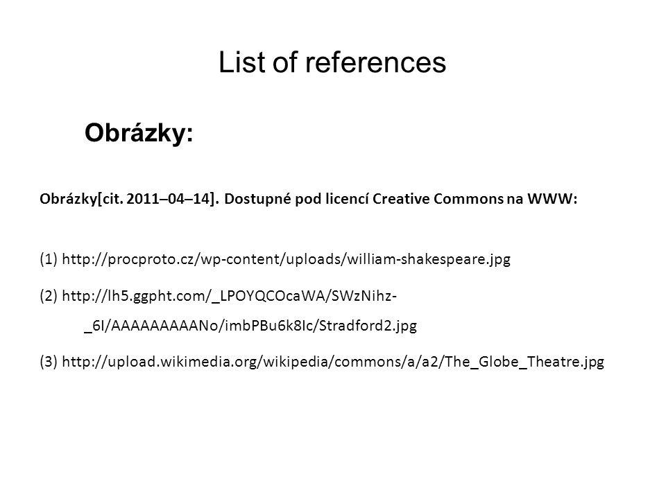 List of references Obrázky: Obrázky[cit. 2011–04–14]. Dostupné pod licencí Creative Commons na WWW: (1) http://procproto.cz/wp-content/uploads/william