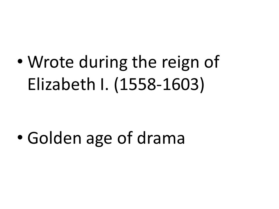Wrote during the reign of Elizabeth I. (1558-1603) ‏ Golden age of drama
