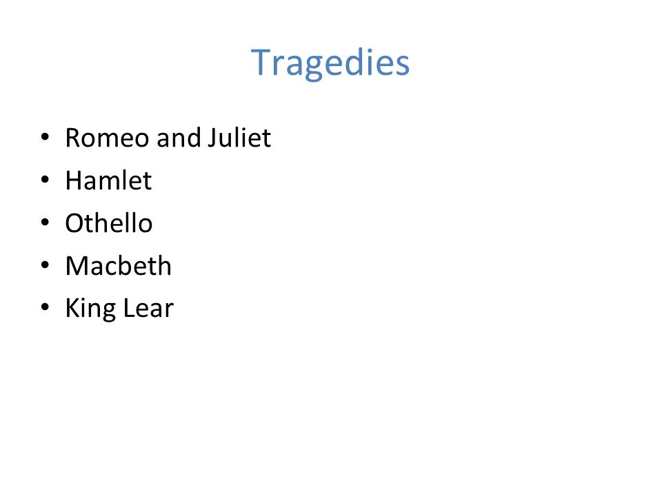 Tragedies Romeo and Juliet Hamlet Othello Macbeth King Lear