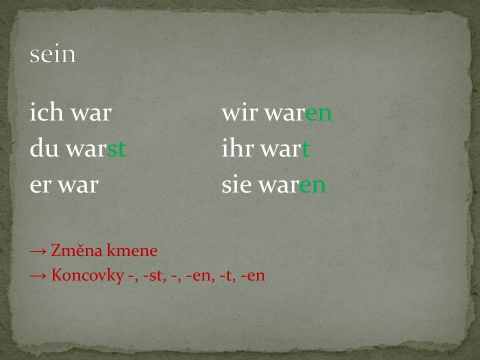 ich warwir waren du warstihr wart er war sie waren → Změna kmene → Koncovky -, -st, -, -en, -t, -en