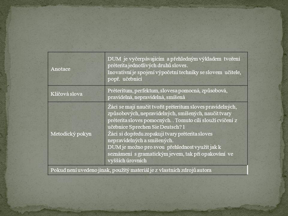 Anotace DUM je vyčerpávajícím a přehledným výkladem tvoření préterita jednotlivých druhů sloves. Inovativní je spojení výpočetní techniky se slovem uč