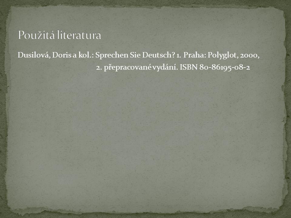 Dusilová, Doris a kol.: Sprechen Sie Deutsch? 1. Praha: Polyglot, 2000, 2. přepracované vydání. ISBN 80-86195-08-2