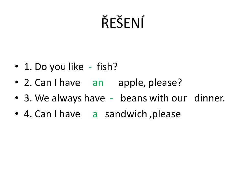 ŘEŠENÍ 1. Do you like - fish. 2. Can I have an apple, please.