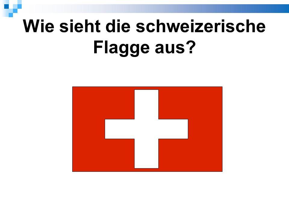Wie sieht die schweizerische Flagge aus
