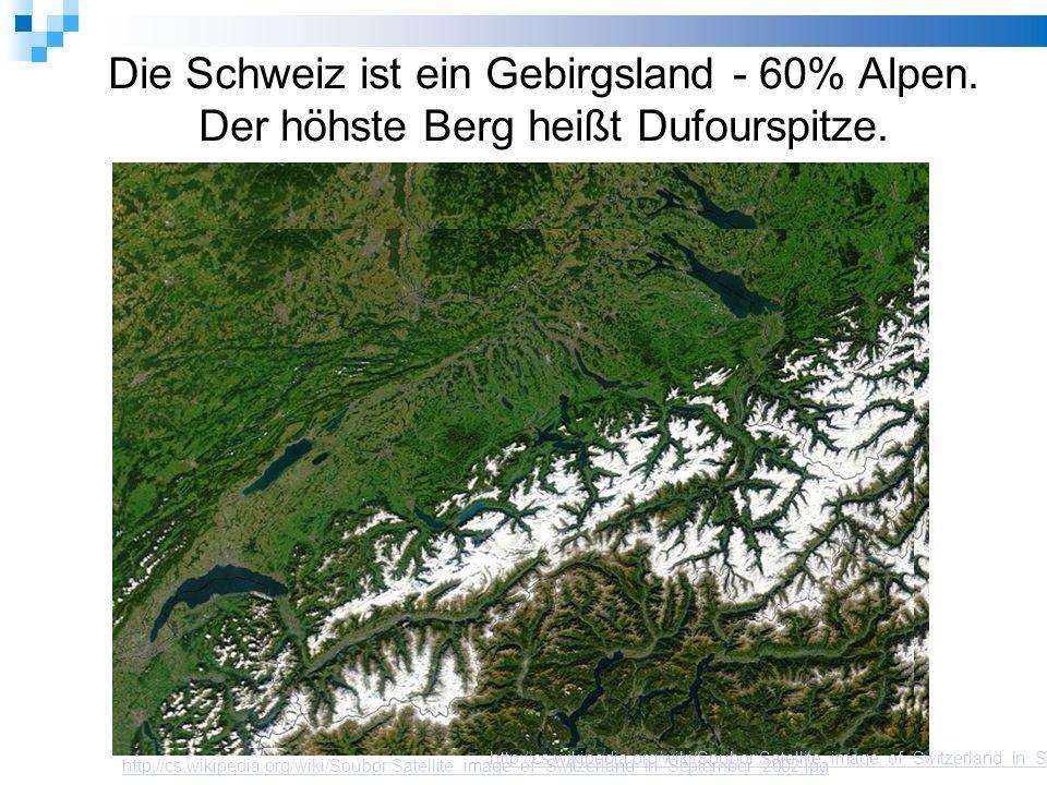 Die Schweiz ist ein Gebirgsland - 60% Alpen. Der höhste Berg heißt Dufourspitze.