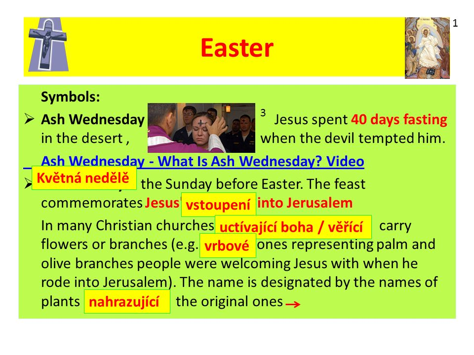 Symbols:  Ash Wednesday Jesus spent 40 days fasting in the desert, when the devil tempted him.