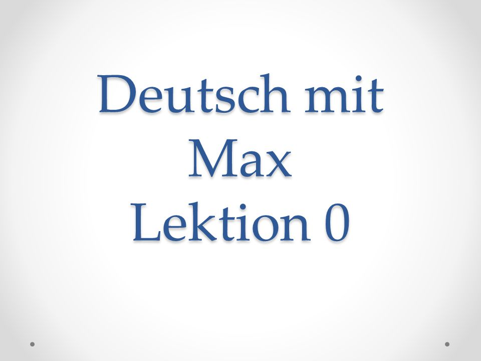 Deutsch mit Max Lektion 0