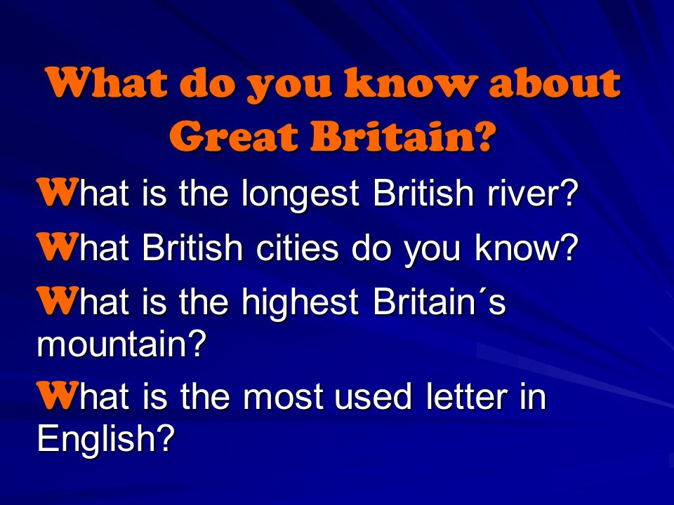 What do you know about Great Britain. W hat is the longest British river.