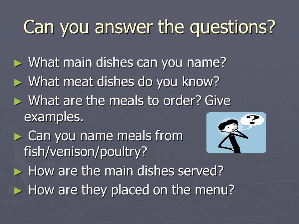 Can you answer the questions. ► What main dishes can you name.