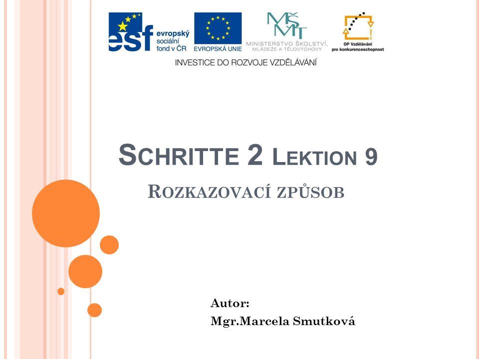 S CHRITTE 2 L EKTION 9 R OZKAZOVACÍ ZPŮSOB Autor: Mgr.Marcela Smutková