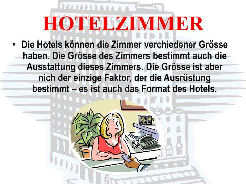 HOTELZIMMER Die Hotels können die Zimmer verchiedener Grösse haben. Die Grösse des Zimmers bestimmt auch die Ausstattung dieses Zimmers. Die Grösse is