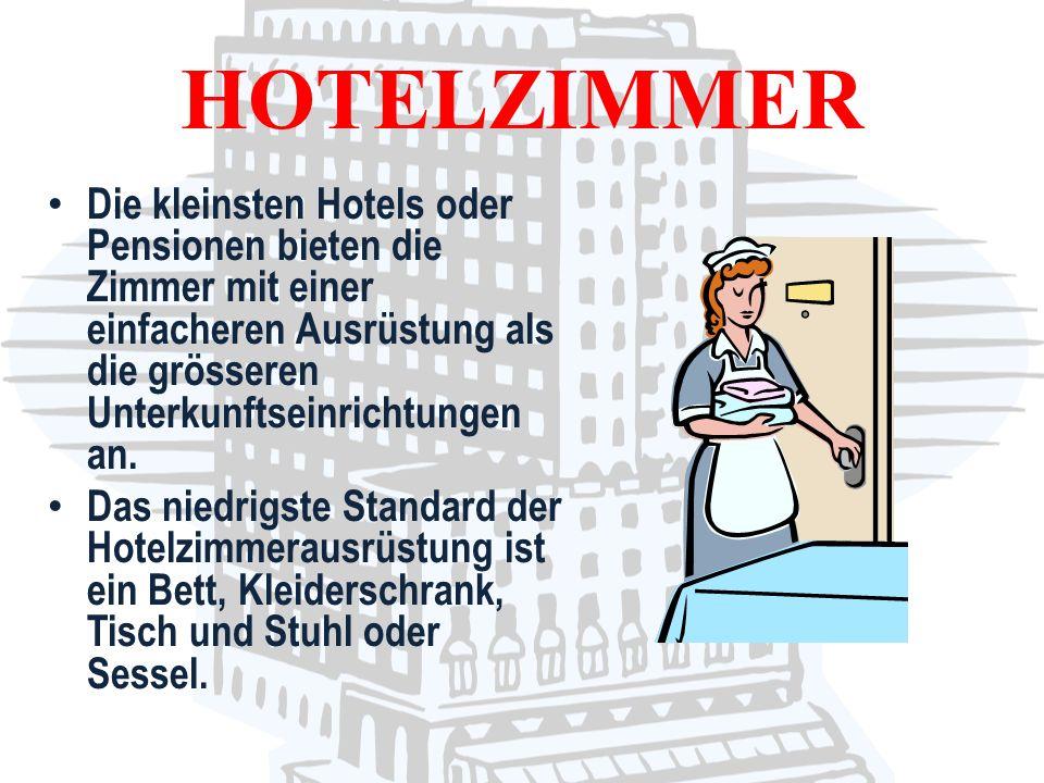 Die kleinsten Hotels oder Pensionen bieten die Zimmer mit einer einfacheren Ausrüstung als die grösseren Unterkunftseinrichtungen an. Das niedrigste S