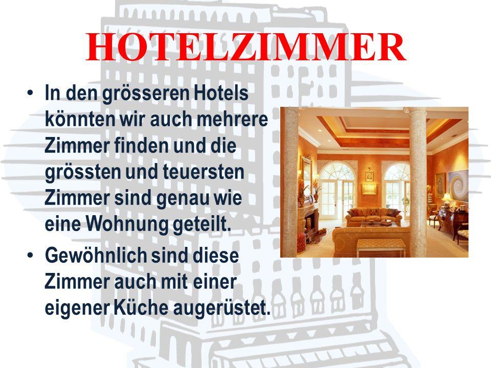 In den grösseren Hotels könnten wir auch mehrere Zimmer finden und die grössten und teuersten Zimmer sind genau wie eine Wohnung geteilt. Gewöhnlich s
