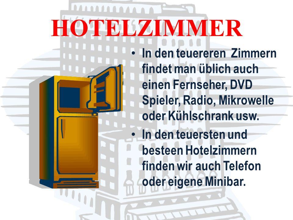 In den teuereren Zimmern findet man üblich auch einen Fernseher, DVD Spieler, Radio, Mikrowelle oder Kühlschrank usw. In den teuersten und besteen Hot