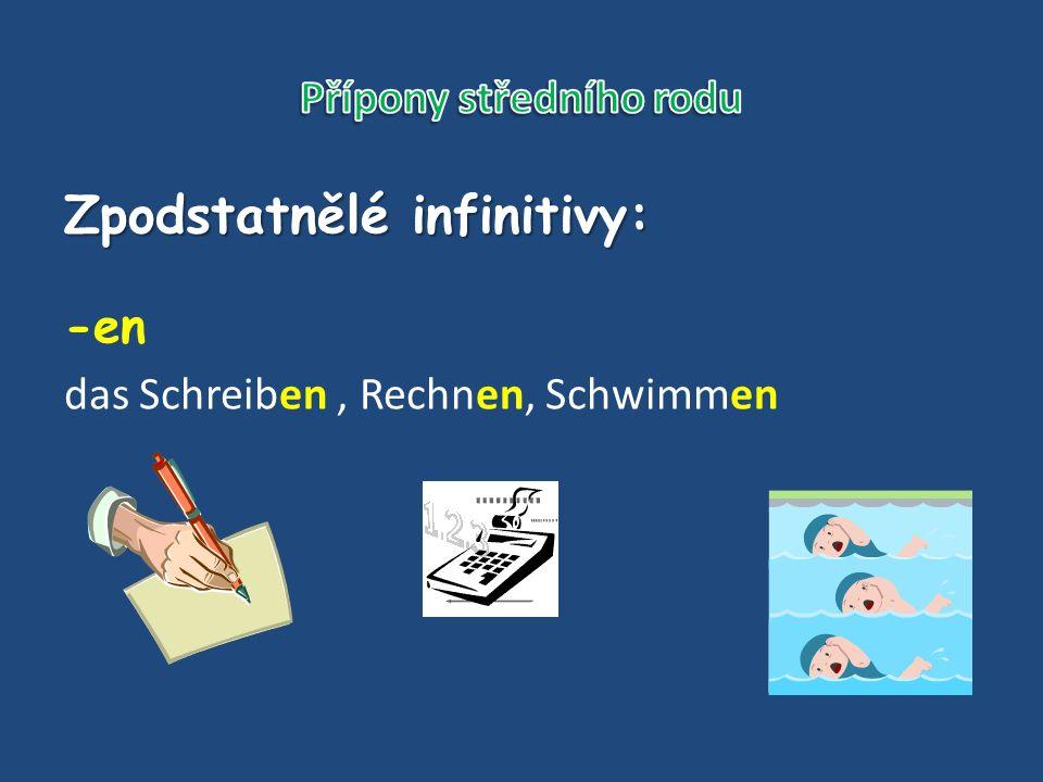 Zpodstatnělé infinitivy: -en das Schreiben, Rechnen, Schwimmen