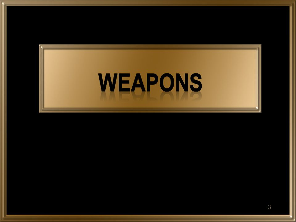  Do you know the definition of weapon. What types weapons do you know.