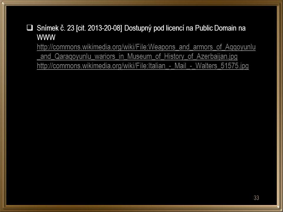  Snímek č. 23 [cit. 2013-20-08] Dostupný pod licencí na Public Domain na WWW http://commons.wikimedia.org/wiki/File:Weapons_and_armors_of_Aqqoyunlu _