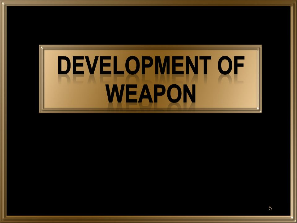  How was weapons development.